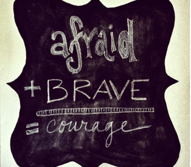 Afraid + Brave = Courage